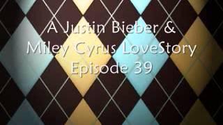 Justin Bieber & Miley Cyrus LoveStory Episode 39 part 1\3