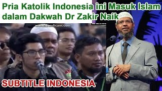 Pria Katolik Indonesia ini Masuk Islam dalam Dakwah Dr Zakir Naik - Subtitle Indonesia