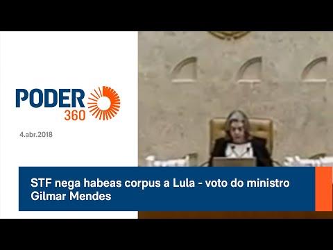 STF nega habeas corpus a Lula - voto do ministro Gilmar Mendes - 4.abr.2018