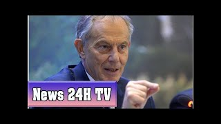 Stopping brexit more important than labour winning next election, says tony blair | News 24H TV