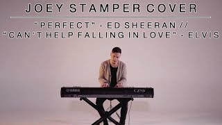 Perfect - Ed Sheeran / Can't Help Falling in Love - Elvis | Joey Stamper Medley