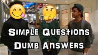 SIMPLE QUESTIONS DUMB ANSWERS
