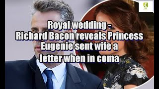 Royal wedding: Richard Bacon reveals Princess Eugenie sent wife a letter when in coma