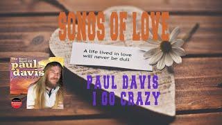 PAUL DAVIS - I GO CRAZY