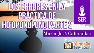 Los errores en la práctica de Ho'oponopono, por María José Cabanillas PARTE 2