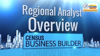 Census Business Builder, Regional Analyst Edition 2.0 - Overview