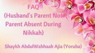 FAQ (Husband's Parent Not Parent Absent During Nikkah) - Shaykh AbdulWahhaab Ajia (Yoruba)
