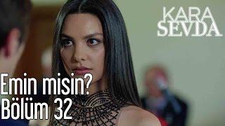 Kara Sevda 32. Bölüm - Emin misin?