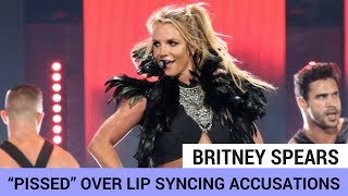 "Britney Spears ""PISSED"" Over Lip Syncing Accusations"