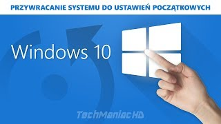 Windows 10 przywracanie systemu do ustawień początkowych / reset przed sprzedażą komputera 🆕