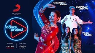 Ep-3 The Dance Project - Gauahar Khan | Sushant Khatri | Team Naach | The Breakup Song | Desi Girl