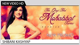 Ho Gayi Hai Mohabbat Tumse (Reprise) - Shibani Kashyap   Promo
