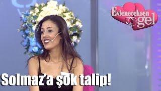 Evleneceksen Gel - Solmaz'a Şok Talip!