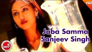 Jaba Samma - Sanjeev Singh | Nepali Pop Song
