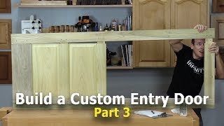 Build a Custom Entry Door - Part 3 of 4