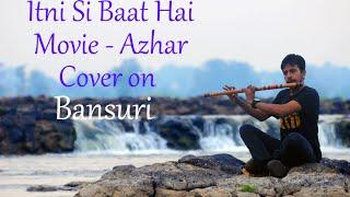 Itni Si Baat Hai | Azhar | Arijit Singh | Bansuri Instrumental Cover By Nitish Mishra