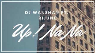 Up ( Na Na ) || Rijune || Wanshan
