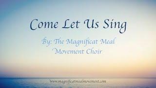 Come Let Us Sing - Magnificat Meal Movement Praise Choir