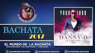 Danny-D Xtreme - Your Love Bachata Version - #BACHATA 2017