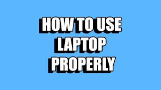 HOW TO USE LAPTOP PROPERLY | POLISAS