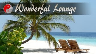 Wonderful Chillout Lounge Music: Relaxing Ambient Buddha Bar Chill Out Music: Maldives Luxury Music