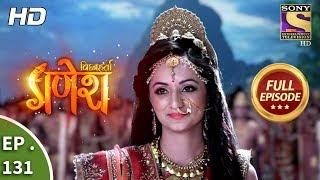 Vighnaharta Ganesh - Ep 131 - Full Episode - 22nd February, 2018