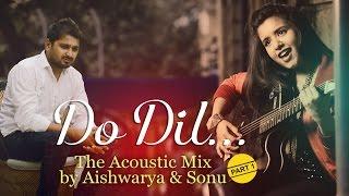 Do Dil, Main Rang Sharbaton Ka, Pehli Nazar Mein - The Acoustic Mix by Aishwarya & Sonu | Part 1