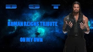 Roman Reigns Tribute    On My Own