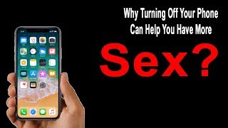 Why Turning Off Your Phone Can Help You Have More S-e-x?