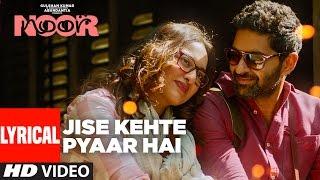 Jise Kehte Pyaar Hai Lyrical Video | Noor |  Sonakshi Sinha | Amaal Mallik | Sukriti Kakar