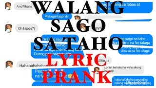 WALANG SAGO SA TAHO (LYRIC PRANK TO MY FRIEND)