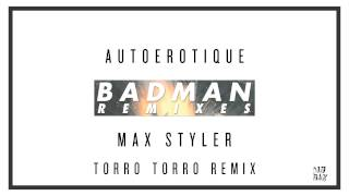 Autoerotique & Max Styler - Badman (Torro Torro Remix) (Audio) I Dim Mak Records