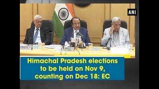 Himachal Pradesh elections to be held on Nov 9, counting on Dec 18: EC - ANI News