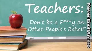 TEACHERS: Don't Be a P***y On Other People's Behalf!