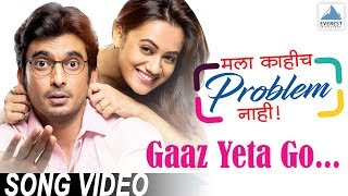 Gaaz Yeta Go Song - Mala Kahich Problem Nahi | New Marathi Songs 2017 | Spruha, Gashmeer