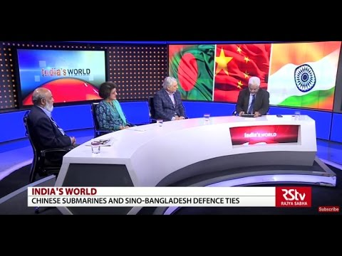 watch India's World- Chinese submarines and Sino-Bangladesh defence ties