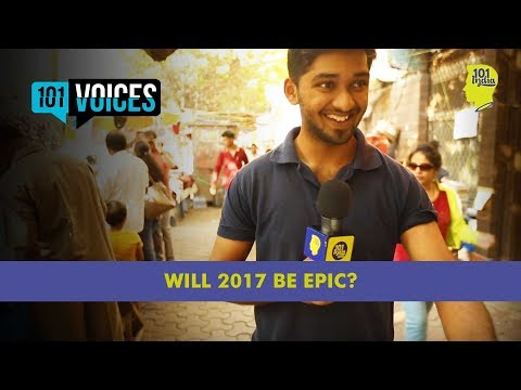 What's Your 2017 Going To Be Like? | 101 Voices | What India Thinks