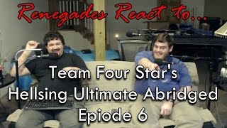 Renegades React to... Team Four Star's Hellsing Ultimate Abridged Episode 6