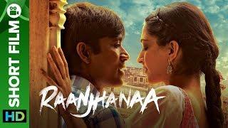Raanjhanaa Hindi Short Film - A Small Town Romance | Dhanush, Sonam Kapoor & Abhay Deol