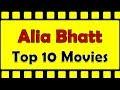 Alia Bhatt Best Movies |  Alia Bhatt Top 10 Hit Movies