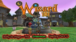 Wizard101 Baby to Mega The Greenman Sapling Part 1 Best Talents EVER!