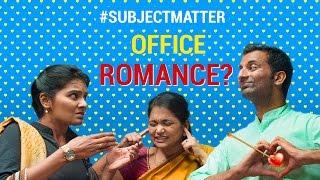 Office Romance?  | Put Chutney  #SubjectMatter