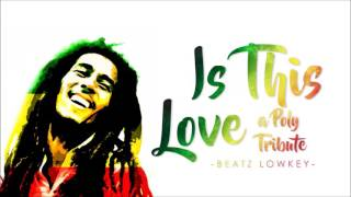 Bob Marley - Is This Love (Prod BEATZ LOWKEY)