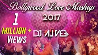 Bollywood Love Mashup (2017) - DJ Alvee | New Valentine Special Romantic Mashup 2017
