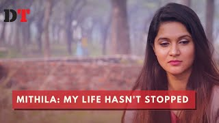 Mithila: My life hasn't stopped