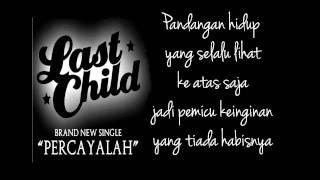 Last Child - Percayalah Lirik (Unofficial Lyric) [HD]