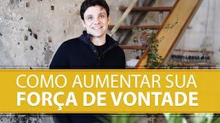 Como Aumentar sua Força de Vontade | Erico Rocha