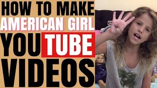 How To Make American Girl YouTube Videos