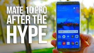Mate 10 Pro - AFTER the HYPE - Worth BUYING ?