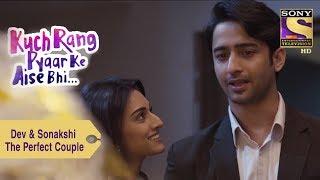 Your Favorite Character   Dev & Sonakshi The Perfect Couple    Kuch Rang Pyar Ke Aise Bhi